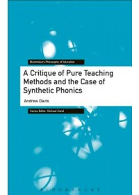 Critique of Pure Teaching Methods and the Case of Synthetic Phonics   Davis Andrew (Durham University UK), ISBN:  9781350110946