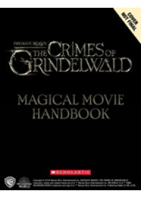 Fantastic Beasts: The Crimes of Grindelwald: Magical Movie Handbook   Scholastic, ISBN:  9781407189055