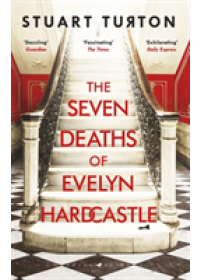 Seven Deaths of Evelyn Hardcastle   Turton Stuart, ISBN:  9781408889510