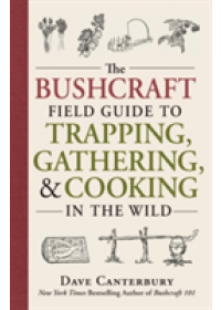 Bushcraft Field Guide to Trapping, Gathering, and Cooking in the Wild   Canterbury Dave, ISBN:  9781440598524