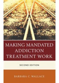 Making Mandated Addiction Treatment Work   Wallace Barbara C., ISBN:  9781442268586