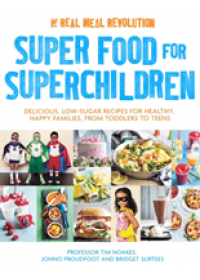 Superfood for Superchildren   Noakes Professor Tim, ISBN:  9781472137265