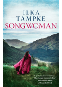 Songwoman: a stunning historical novel from the acclaimed author of 'Skin'   Tampke Ilka, ISBN:  9781473616479