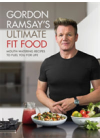 Gordon Ramsay Ultimate Fit Food   Ramsay Gordon, ISBN:  9781473652279