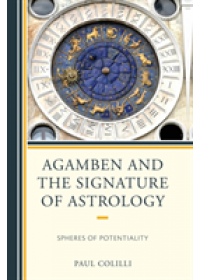 Agamben and the Signature of Astrology   Colilli Paul, ISBN:  9781498505970