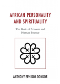 African Personality and Spirituality   Ephirim-Donkor Anthony, ISBN:  9781498521246