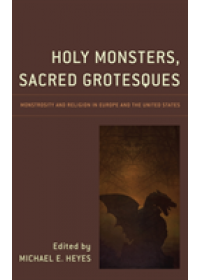 Holy Monsters, Sacred Grotesques   , ISBN:  9781498550765