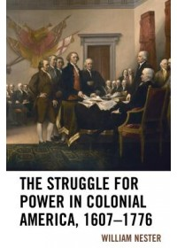 Struggle for Power in Colonial America, 1607-1776   Nester William R., ISBN:  9781498565974
