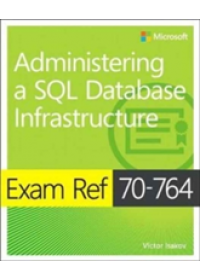 Exam Ref 70-764 Administering a SQL Database Infrastructure   Isakov Victor, ISBN:  9781509303830