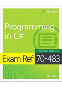 Exam Ref 70-483 Programming in C#   Miles Rob, ISBN:  9781509306985