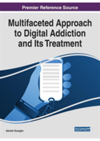 Multifaceted Approach to Digital Addiction and Its Treatment   , ISBN:  9781522584490