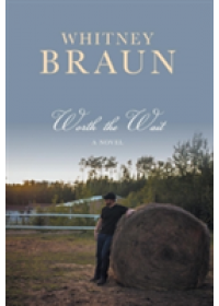 Worth the Wait   Braun Whitney, ISBN:  9781525500138
