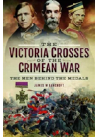 Victoria Crosses of the Crimean War   Bancroft James W., ISBN:  9781526710611