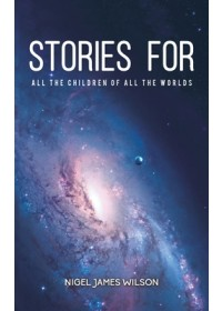 Stories For All The Children Of All The Worlds   Wilson Nigel James, ISBN:  9781528908436