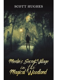 Merlin's Secret Village in the Magical Woodland   Hughes Scott, ISBN:  9781528929141