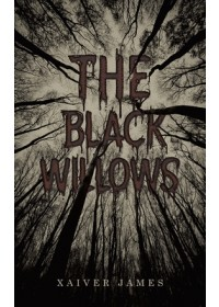 Black Willows   James Xaiver, ISBN:  9781528948586