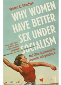 Why Women Have Better Sex Under Socialism   Ghodsee Kristen, ISBN:  9781529110579