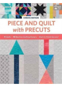 Piece and Quilt with Precuts   Watson Christa, ISBN:  9781604688702