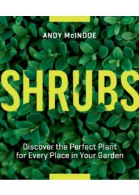 Shrubs: Discover the Perfect Plant for Every Place in Your Garden   McIndoe Andy, ISBN:  9781604697674