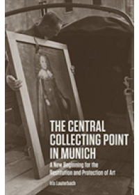 Central Collecting Point in Munich - A New Beginning for the Restitution and Protection of Art   Lauterbach Iris, ISBN:  9781606065822