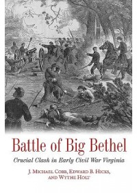 Battle of Big Bethel   Cobb J. Michael, ISBN:  9781611214710