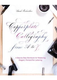 Copperplate Calligraphy from A to Z   Richardson Sarah, ISBN:  9781612438634
