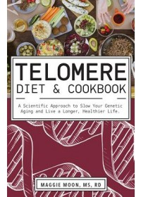 Telomere Diet and Cookbook   Moon Maggie MS RDN, ISBN:  9781612439297