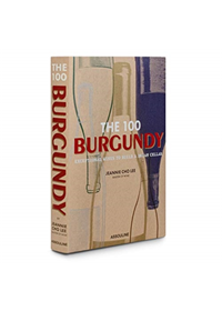 100 Burgundy: Exceptional wines to build a dream cellar   , ISBN:  9781614288084