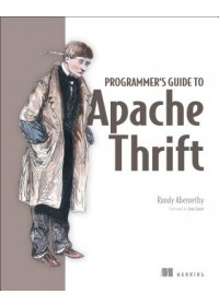Programmer's Guide to Apache Thrift   Abernethy Randy, ISBN:  9781617296161