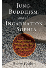 Jung, Buddhism, and the Incarnation of Sophia   Corbin Henry, ISBN:  9781620557396