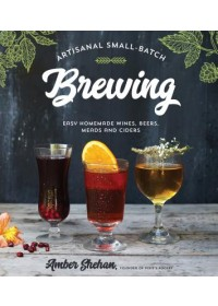 Artisanal Small-Batch Brewing   Shehan Amber, ISBN:  9781624147814