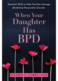 When Your Daughter Has BPD   Lobel Daniel S. PhD, ISBN:  9781626259560