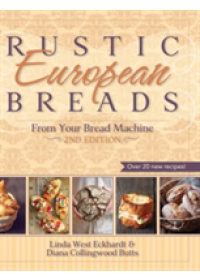 Rustic European Breads from Your Bread Machine   Eckhardt Linda West, ISBN:  9781626540651