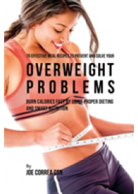 70 Effective Meal Recipes to Prevent and Solve Your Overweight Problems   Correa Joe CSN, ISBN:  9781635312607