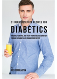 51 Delicious Juice Recipes for Diabetics   Correa Joe CSN, ISBN:  9781635312911