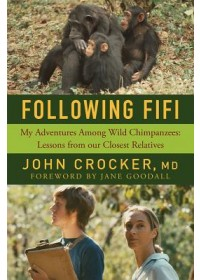 Following Fifi - My Adventures Among Wild Chimpanzees: Lessons from our Closest Relatives   Crocker John, ISBN:  9781643130392