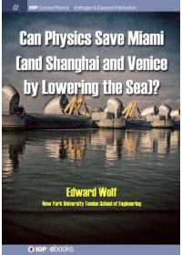 Can Physics Save Miami (and Shanghai and Venice, by Lowering the Sea)?   Wolf Edward, ISBN:  9781643274294