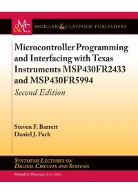 Microcontroller Programming and Interfacing with Texas Instruments MSP430FR2433 and MSP430FR5994   Barrett Steven F., ISBN:  9781681736273