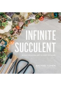 Infinite Succulent - Miniature Living Art to Keep or Share   Cohen Rachael, ISBN:  9781682683422