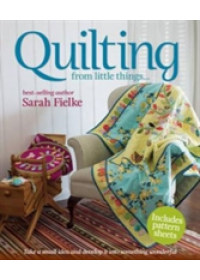 Quilting from little things...   Fielke Sarah, ISBN:  9781741967609