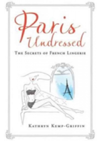 Paris Undressed   Kemp-Griffin Kathryn, ISBN:  9781760295721