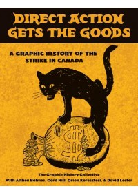 Direct Action Gets the Goods   Graphic History Collective, ISBN:  9781771134170