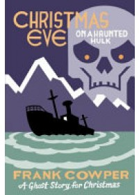 Christmas Eve on a Haunted Hulk   Cowper Frank, ISBN:  9781771962599