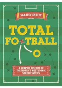 Total Football - A Graphic History of the World's Most Iconic Soccer Tactics: The Evolution of Football Formations and Plays   Shetty Sanjeev, ISBN:  9781781317846