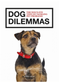 Dog Dilemmas: The Dog's-Eye View on Tackling Pet Problems   Collins Sophie, ISBN:  9781781453360