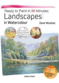 Ready to Paint in 30 Minutes: Landscapes in Watercolour   Woolass Dave, ISBN:  9781782214144