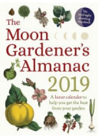 Moon Gardener's Almanac: A Lunar Calendar to Help You Get the Best From Your Garden   Tredoulat Therese, ISBN:  9781782505181