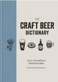 Craft Beer Dictionary   Croasdale Richard, ISBN:  9781784723880