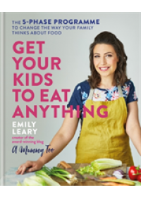 Get Your Kids to Eat Anything   Leary Emily, ISBN:  9781784725587