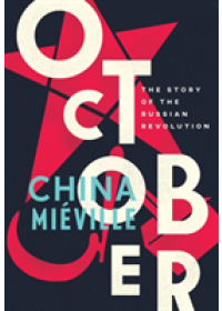 October: The Story of the Russian Revolution   Mieville China, ISBN:  9781784782788